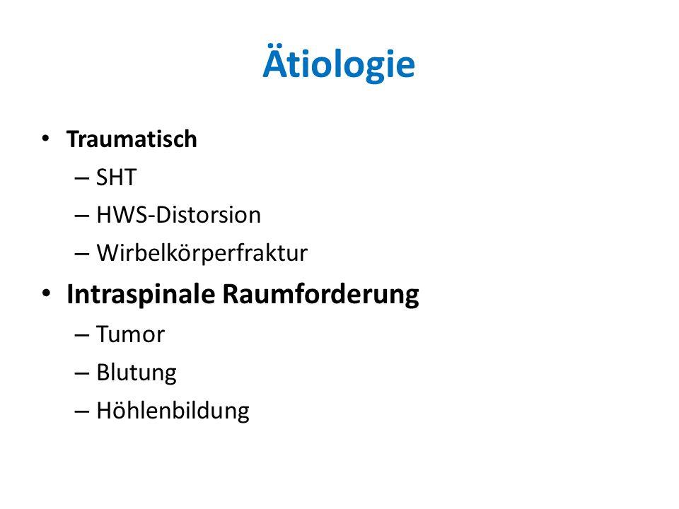 Ätiologie Traumatisch – SHT – HWS-Distorsion – Wirbelkörperfraktur Intraspinale Raumforderung – Tumor – Blutung – Höhlenbildung