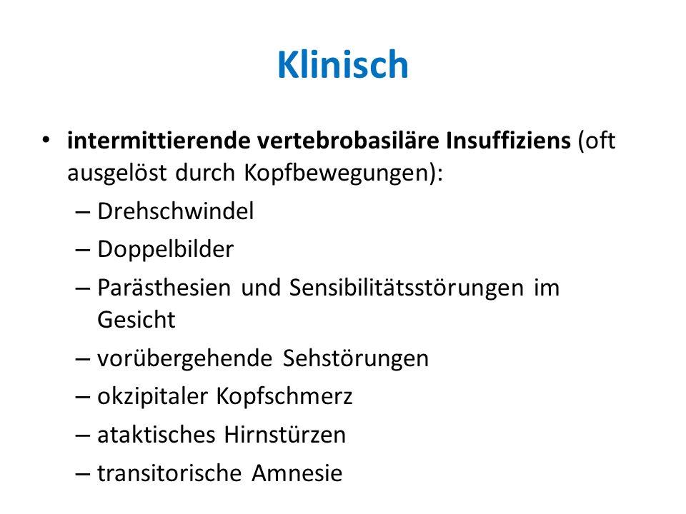 Klinisch intermittierende vertebrobasiläre Insuffiziens (oft ausgelöst durch Kopfbewegungen): – Drehschwindel – Doppelbilder – Parästhesien und Sensib
