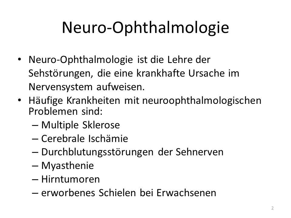 Neuro-Ophthalmologie Neuro-Ophthalmologie ist die Lehre der Sehstörungen, die eine krankhafte Ursache im Nervensystem aufweisen.