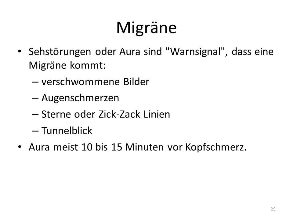 Migräne Sehstörungen oder Aura sind Warnsignal , dass eine Migräne kommt: – verschwommene Bilder – Augenschmerzen – Sterne oder Zick-Zack Linien – Tunnelblick Aura meist 10 bis 15 Minuten vor Kopfschmerz.