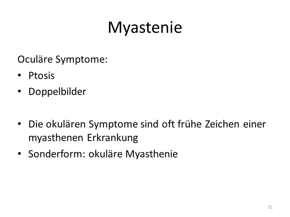 Myastenie Oculäre Symptome: Ptosis Doppelbilder Die okulären Symptome sind oft frühe Zeichen einer myasthenen Erkrankung Sonderform: okuläre Myasthenie 31