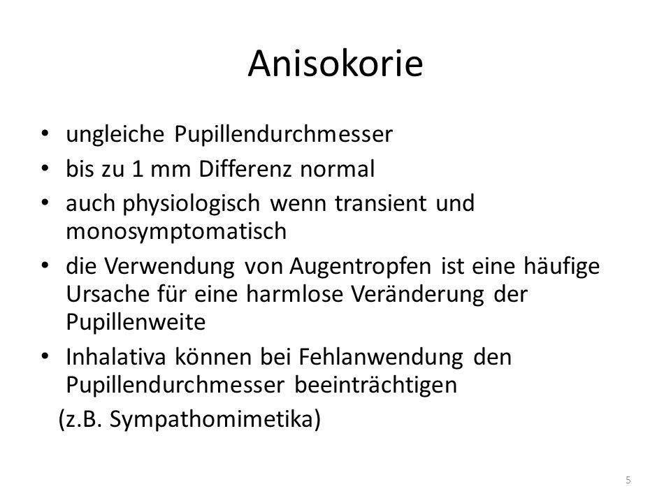 Anisokorie - Ursachen Aneurysma ICB bei SHT Hirntumor oder Abszess Glaukom Meningitis oder Enzephalitis Migräne Krampfanfall (Anisokorie kann lange nach Anfall persistieren) Horner Syndrom (+Miosis, Ptosis, Enophtalmus) 6