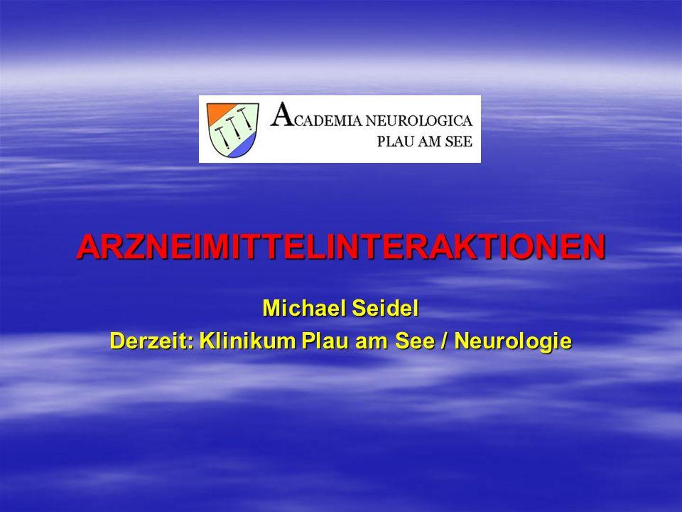 ARZNEIMITTELINTERAKTIONEN Michael Seidel Derzeit: Klinikum Plau am See / Neurologie