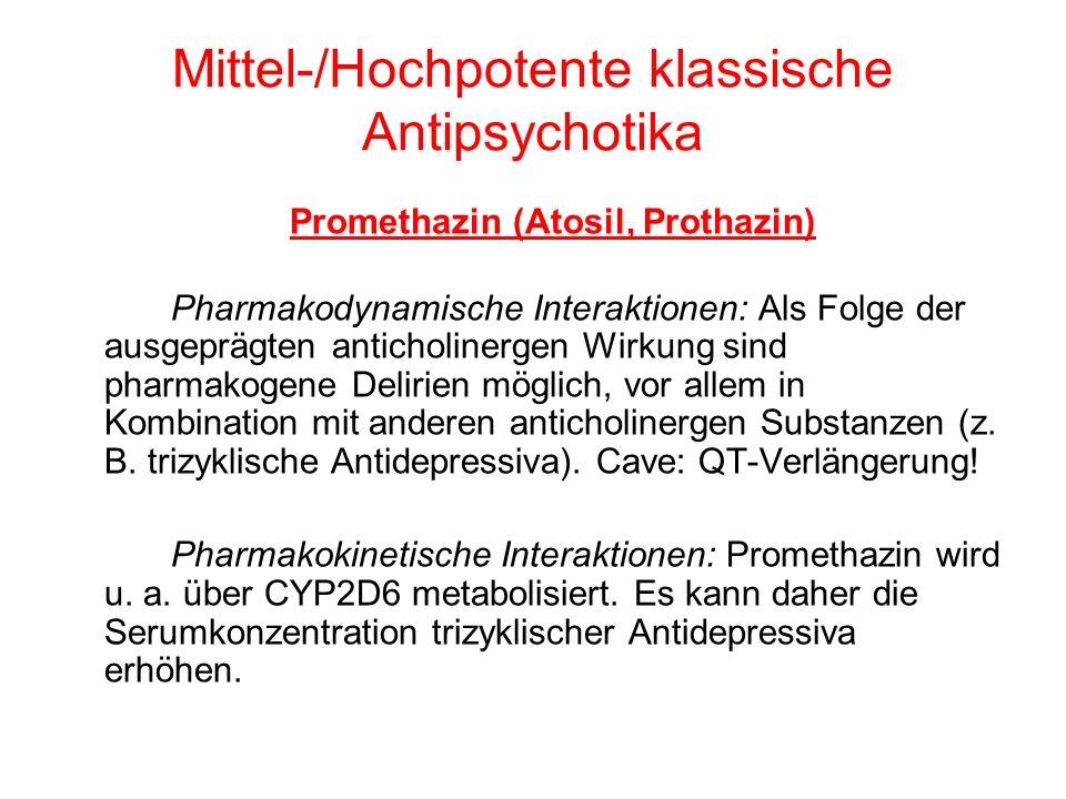 Mittel-/Hochpotente klassische Antipsychotika Promethazin (Atosil, Prothazin) Pharmakodynamische Interaktionen: Als Folge der ausgeprägten anticholine