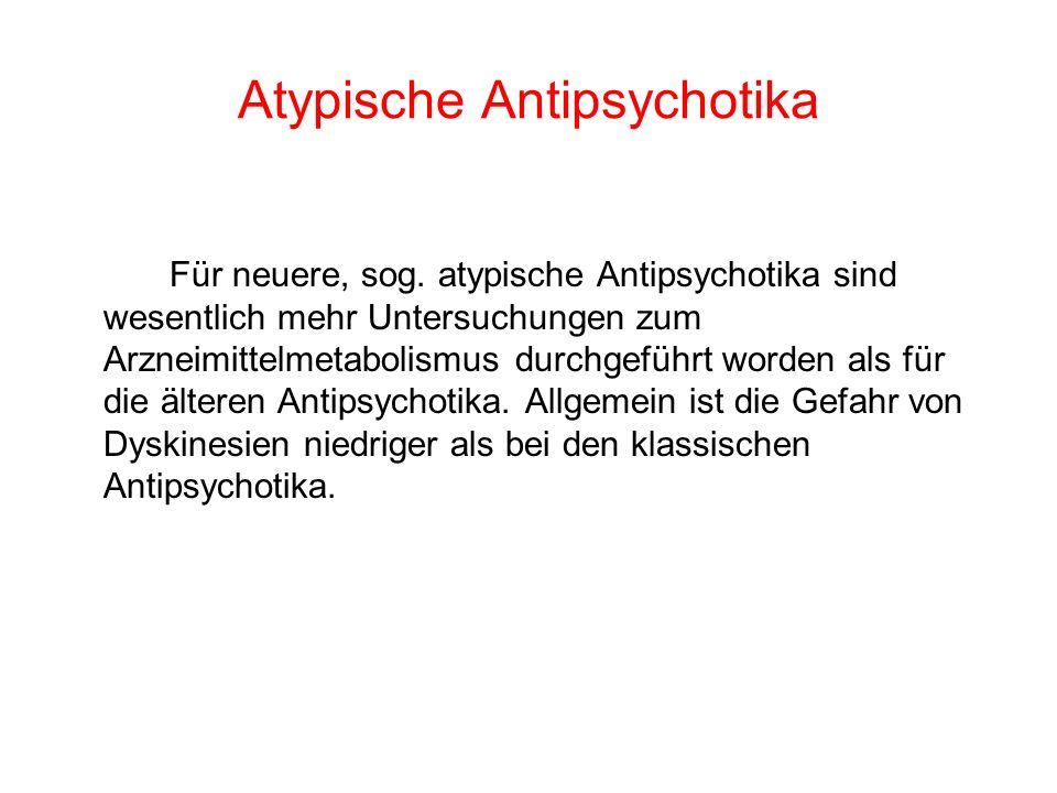 Atypische Antipsychotika Für neuere, sog. atypische Antipsychotika sind wesentlich mehr Untersuchungen zum Arzneimittelmetabolismus durchgeführt worde