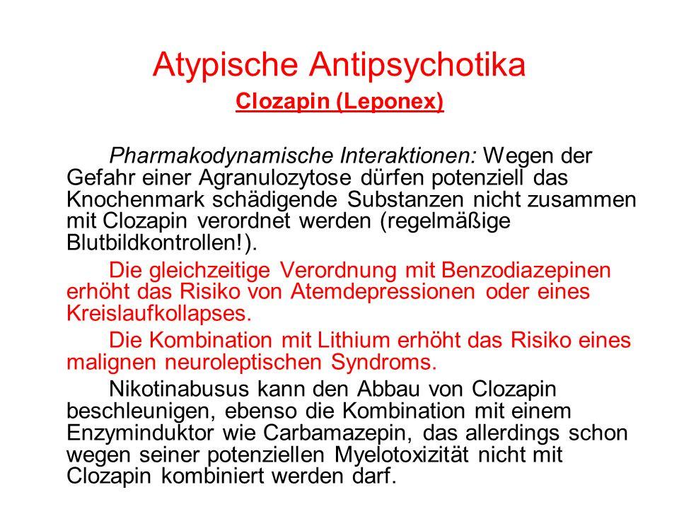 Atypische Antipsychotika Clozapin (Leponex) Pharmakodynamische Interaktionen: Wegen der Gefahr einer Agranulozytose dürfen potenziell das Knochenmark