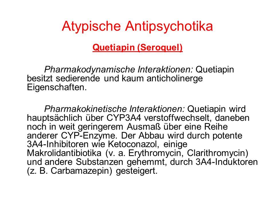 Atypische Antipsychotika Quetiapin (Seroquel) Pharmakodynamische Interaktionen: Quetiapin besitzt sedierende und kaum anticholinerge Eigenschaften. Ph