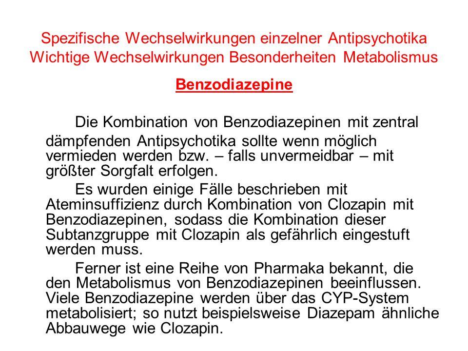 Spezifische Wechselwirkungen einzelner Antipsychotika Wichtige Wechselwirkungen Besonderheiten Metabolismus Benzodiazepine Die Kombination von Benzodi