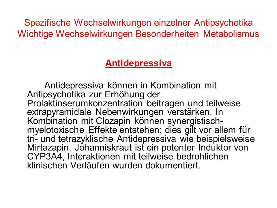 Spezifische Wechselwirkungen einzelner Antipsychotika Wichtige Wechselwirkungen Besonderheiten Metabolismus Antidepressiva Antidepressiva können in Ko