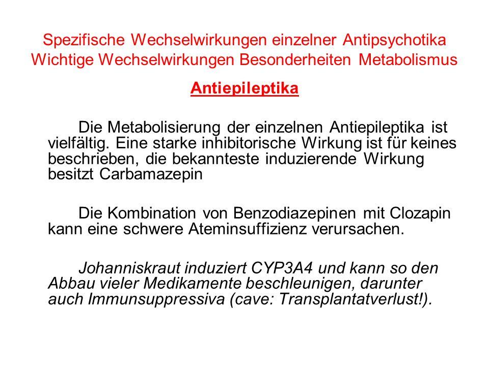 Spezifische Wechselwirkungen einzelner Antipsychotika Wichtige Wechselwirkungen Besonderheiten Metabolismus Antiepileptika Die Metabolisierung der ein