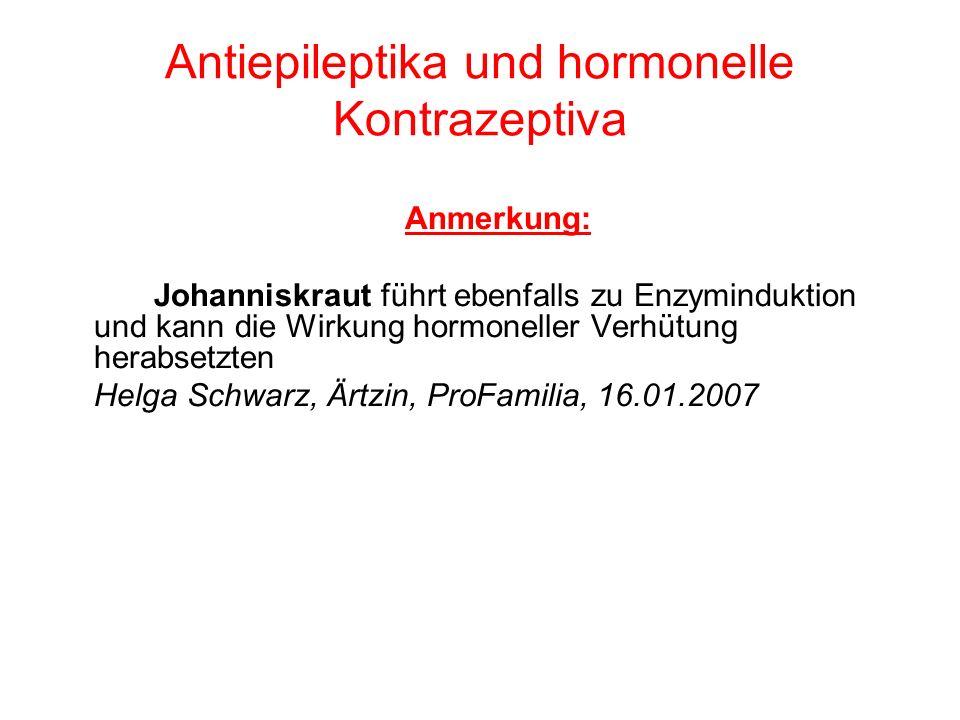 Antiepileptika und hormonelle Kontrazeptiva Anmerkung: Johanniskraut führt ebenfalls zu Enzyminduktion und kann die Wirkung hormoneller Verhütung hera