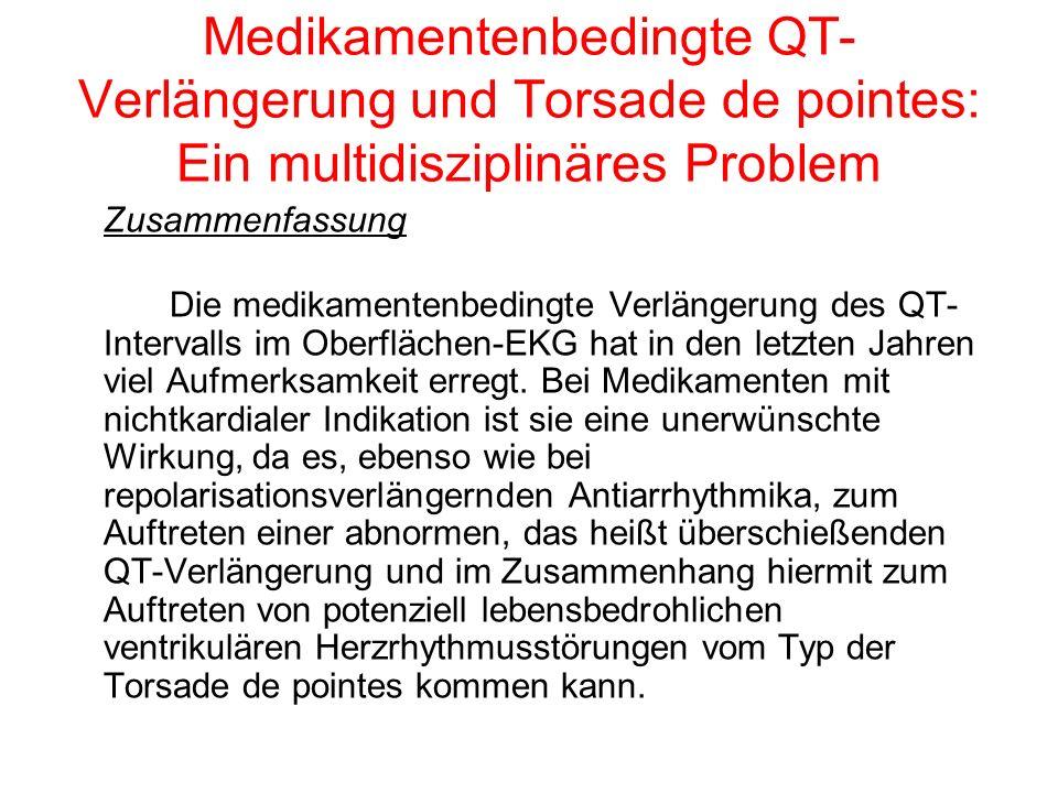 Medikamentenbedingte QT- Verlängerung und Torsade de pointes: Ein multidisziplinäres Problem Zusammenfassung Die medikamentenbedingte Verlängerung des