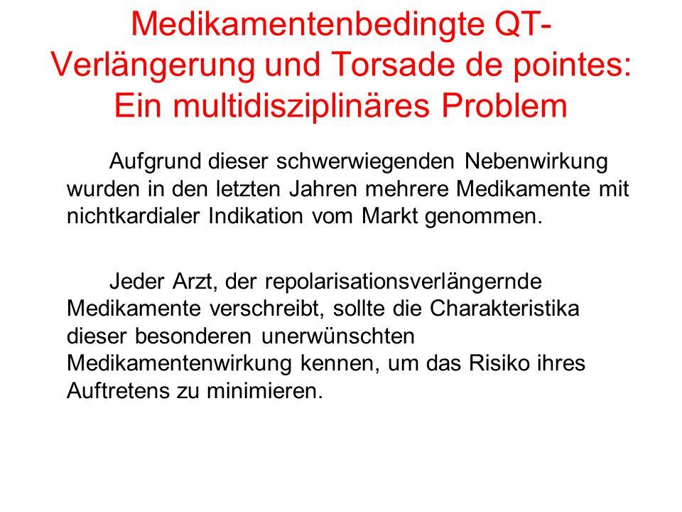 Medikamentenbedingte QT- Verlängerung und Torsade de pointes: Ein multidisziplinäres Problem Aufgrund dieser schwerwiegenden Nebenwirkung wurden in de