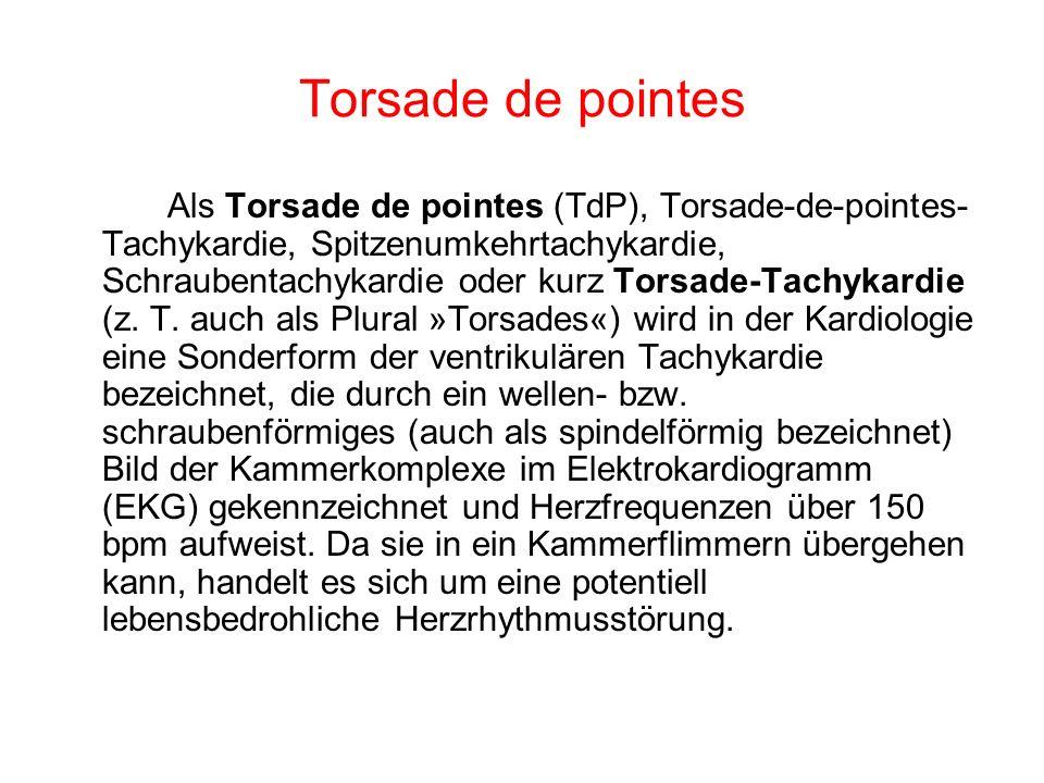 Torsade de pointes Als Torsade de pointes (TdP), Torsade-de-pointes- Tachykardie, Spitzenumkehrtachykardie, Schraubentachykardie oder kurz Torsade-Tac