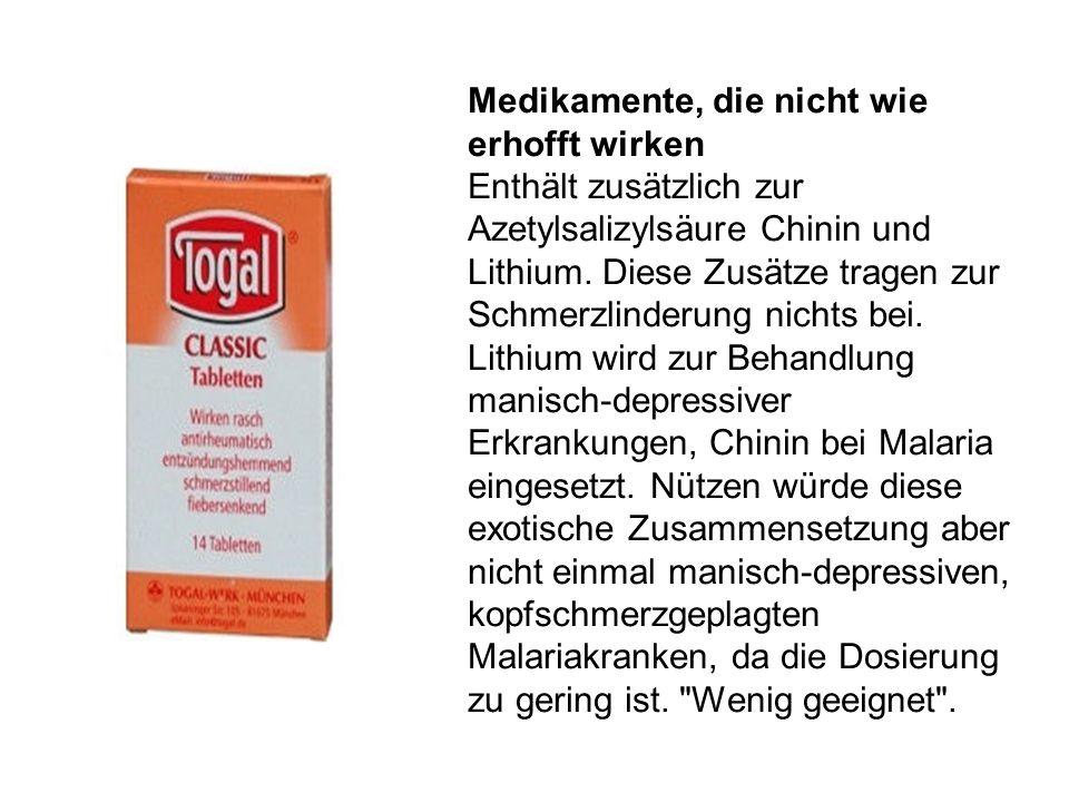 Medikamente, die nicht wie erhofft wirken Enthält zusätzlich zur Azetylsalizylsäure Chinin und Lithium. Diese Zusätze tragen zur Schmerzlinderung nich