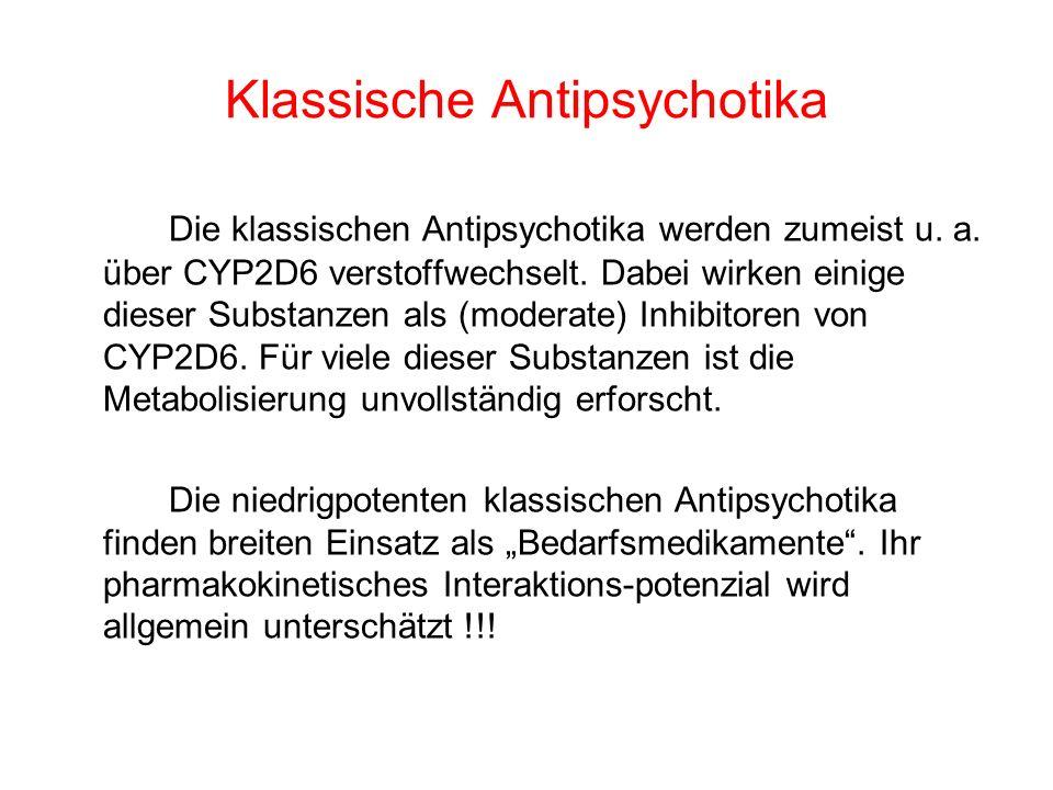 Klassische Antipsychotika Die klassischen Antipsychotika werden zumeist u. a. über CYP2D6 verstoffwechselt. Dabei wirken einige dieser Substanzen als