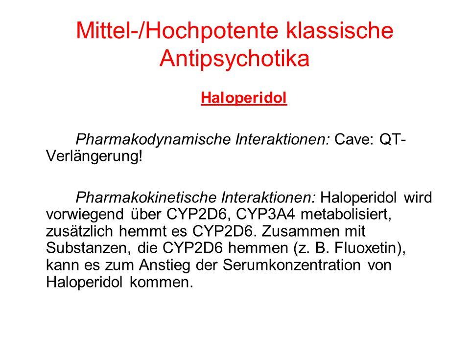 Mittel-/Hochpotente klassische Antipsychotika Haloperidol Pharmakodynamische Interaktionen: Cave: QT- Verlängerung! Pharmakokinetische Interaktionen: