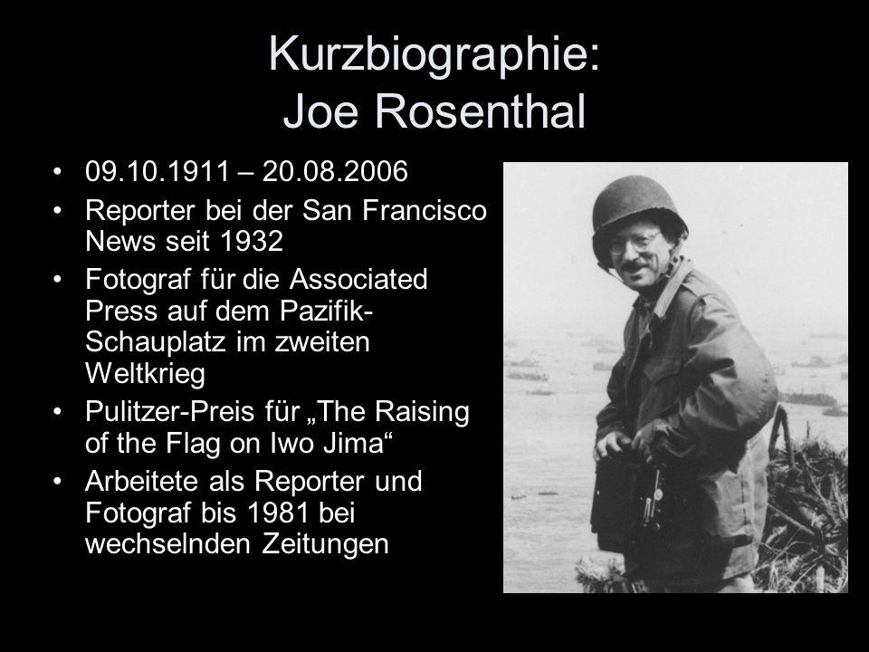 Kurzbiographie: Joe Rosenthal 09.10.1911 – 20.08.2006 Reporter bei der San Francisco News seit 1932 Fotograf für die Associated Press auf dem Pazifik-