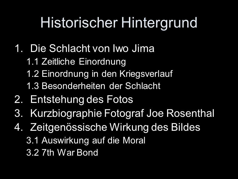 Historischer Hintergrund 1.Die Schlacht von Iwo Jima 1.1 Zeitliche Einordnung 1.2 Einordnung in den Kriegsverlauf 1.3 Besonderheiten der Schlacht 2.En