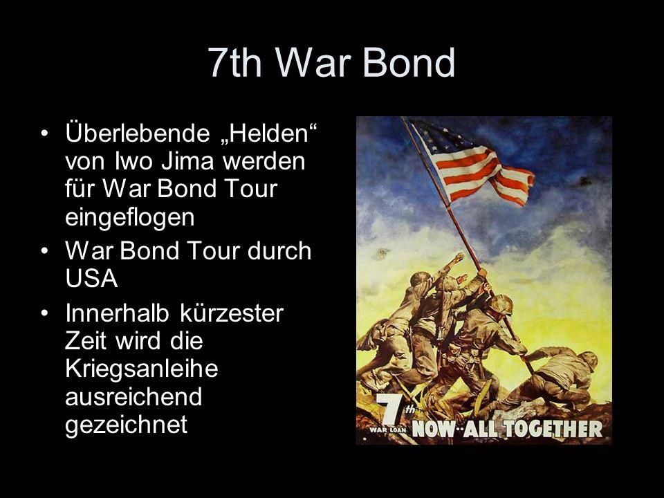 7th War Bond Überlebende Helden von Iwo Jima werden für War Bond Tour eingeflogen War Bond Tour durch USA Innerhalb kürzester Zeit wird die Kriegsanle