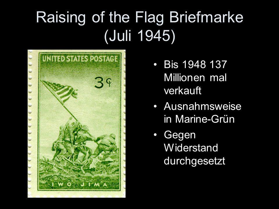 Raising of the Flag Briefmarke (Juli 1945) Bis 1948 137 Millionen mal verkauft Ausnahmsweise in Marine-Grün Gegen Widerstand durchgesetzt