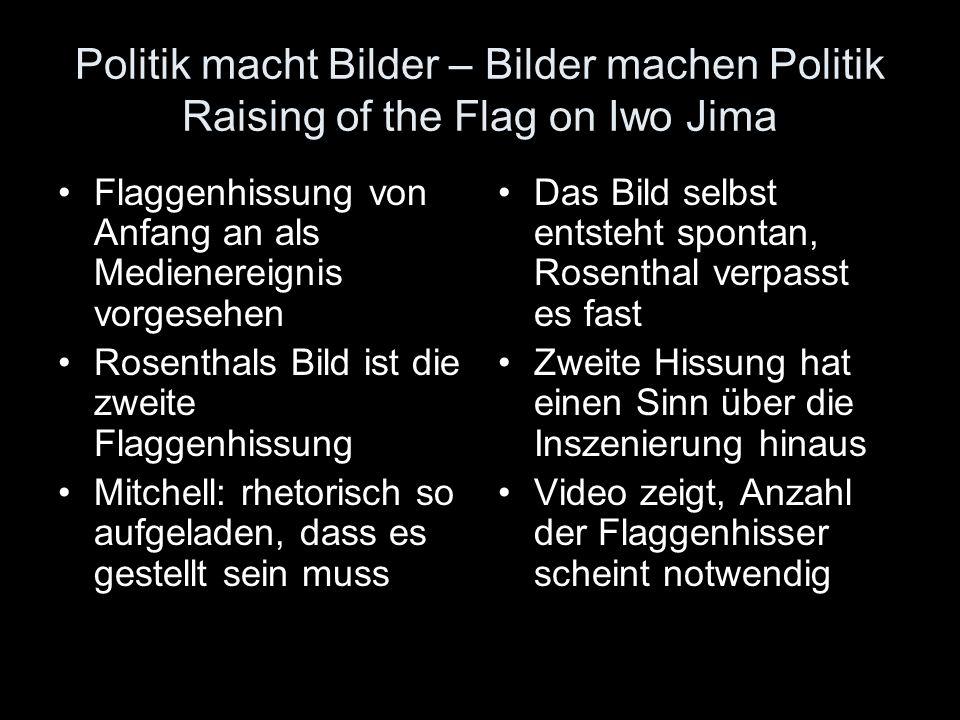 Politik macht Bilder – Bilder machen Politik Raising of the Flag on Iwo Jima Flaggenhissung von Anfang an als Medienereignis vorgesehen Rosenthals Bil