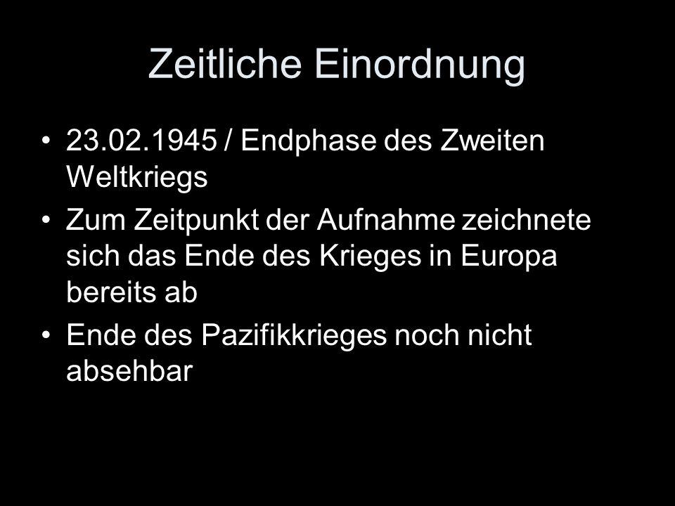 Zeitliche Einordnung 23.02.1945 / Endphase des Zweiten Weltkriegs Zum Zeitpunkt der Aufnahme zeichnete sich das Ende des Krieges in Europa bereits ab