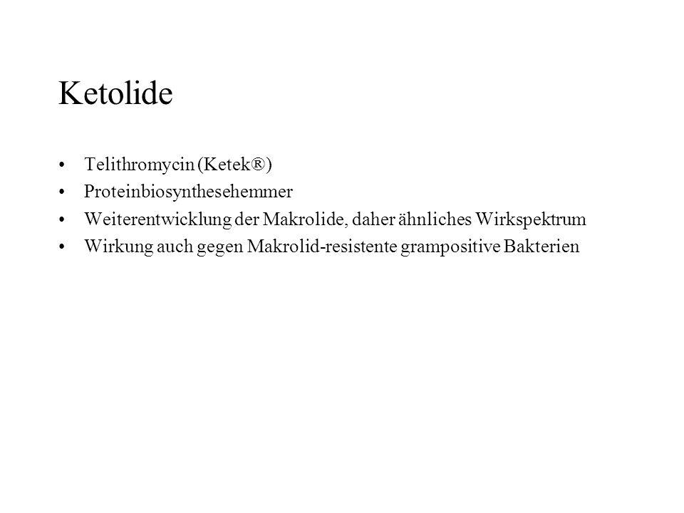 Ketolide Telithromycin (Ketek®) Proteinbiosynthesehemmer Weiterentwicklung der Makrolide, daher ähnliches Wirkspektrum Wirkung auch gegen Makrolid-res
