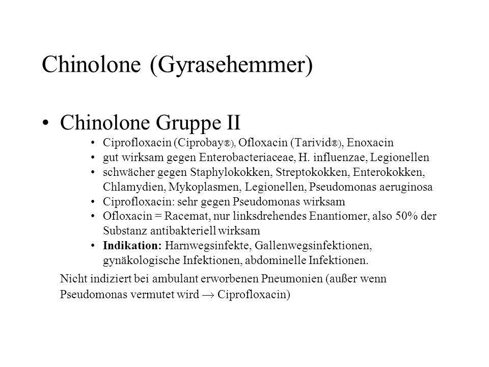Chinolone (Gyrasehemmer) Chinolone Gruppe II Ciprofloxacin (Ciprobay ®), Ofloxacin (Tarivid ®), Enoxacin gut wirksam gegen Enterobacteriaceae, H. infl