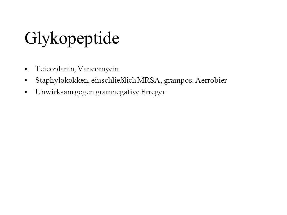 Glykopeptide Teicoplanin, Vancomycin Staphylokokken, einschließlich MRSA, grampos. Aerrobier Unwirksam gegen gramnegative Erreger
