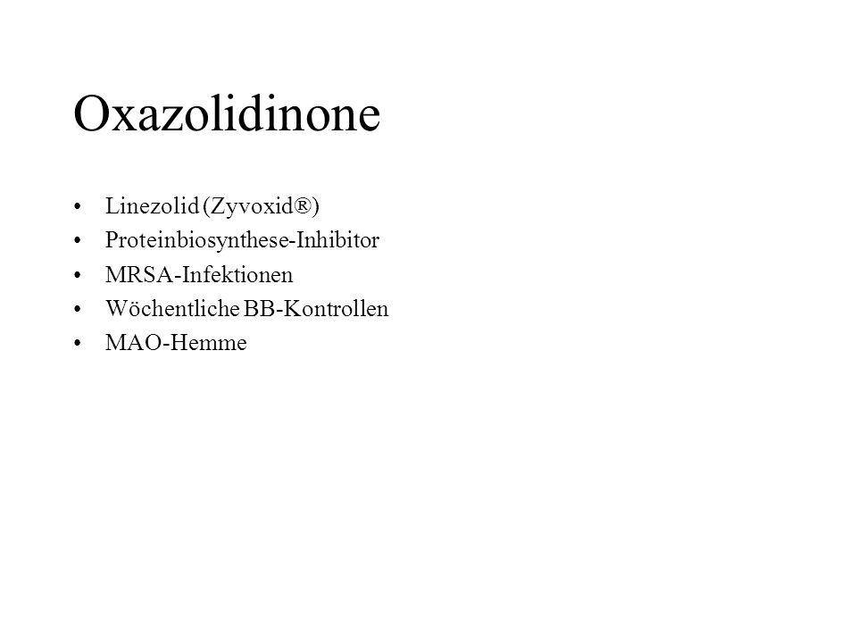 Oxazolidinone Linezolid (Zyvoxid®) Proteinbiosynthese-Inhibitor MRSA-Infektionen Wöchentliche BB-Kontrollen MAO-Hemme