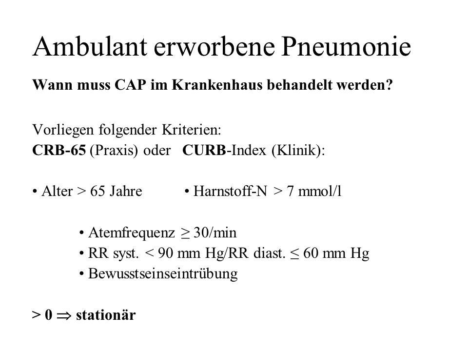 Ambulant erworbene Pneumonie Wann muss CAP im Krankenhaus behandelt werden? Vorliegen folgender Kriterien: CRB-65 (Praxis) oder CURB-Index (Klinik): A