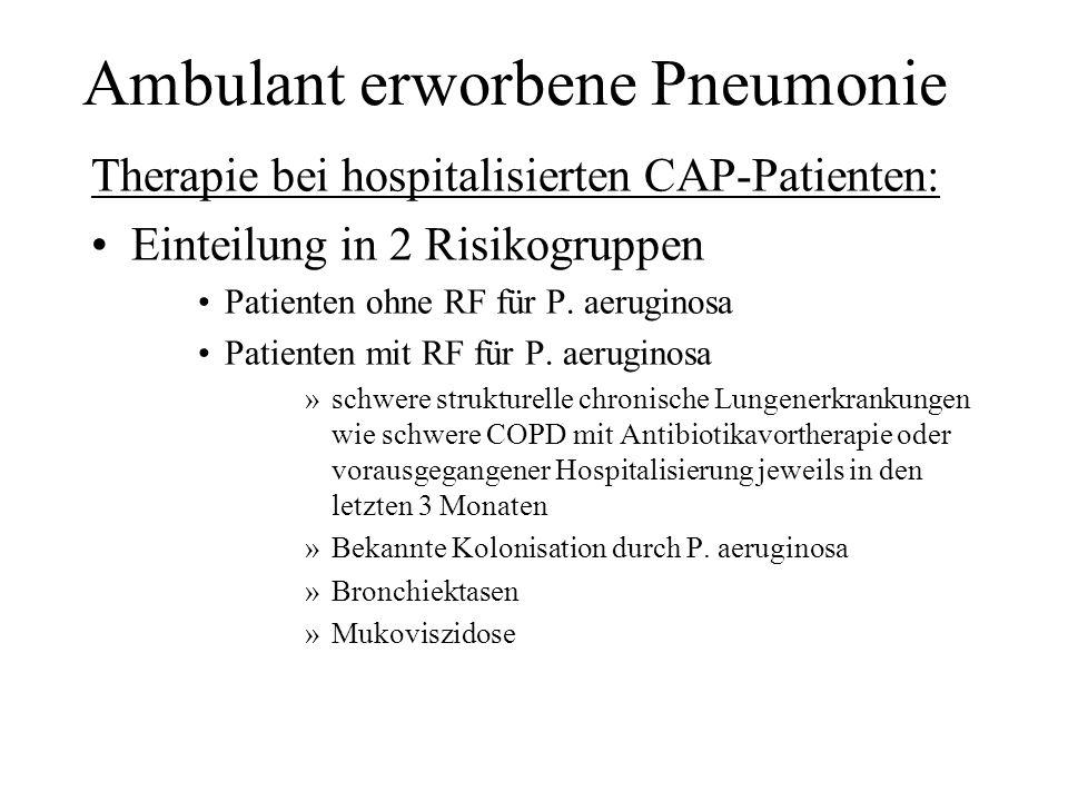 Ambulant erworbene Pneumonie Therapie bei hospitalisierten CAP-Patienten: Einteilung in 2 Risikogruppen Patienten ohne RF für P. aeruginosa Patienten