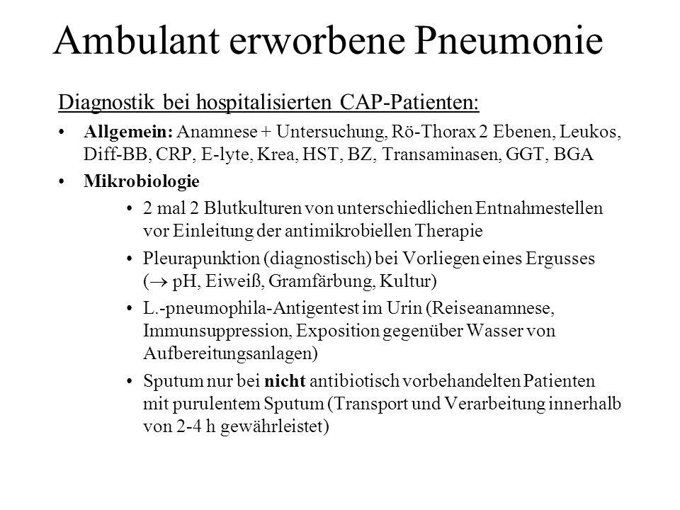 Ambulant erworbene Pneumonie Diagnostik bei hospitalisierten CAP-Patienten: Allgemein: Anamnese + Untersuchung, Rö-Thorax 2 Ebenen, Leukos, Diff-BB, C