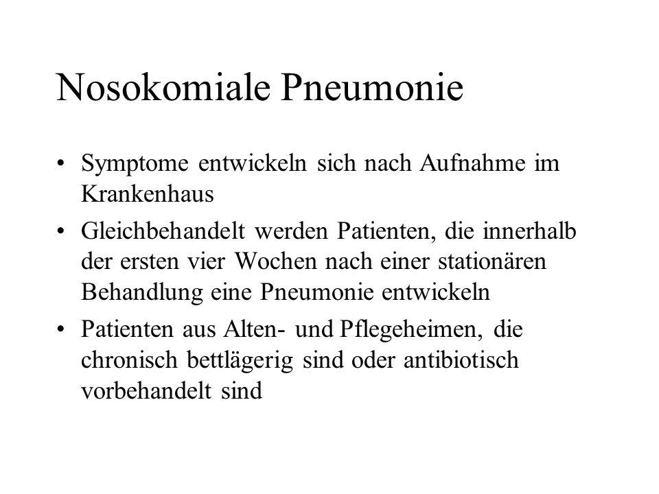 Nosokomiale Pneumonie Symptome entwickeln sich nach Aufnahme im Krankenhaus Gleichbehandelt werden Patienten, die innerhalb der ersten vier Wochen nac