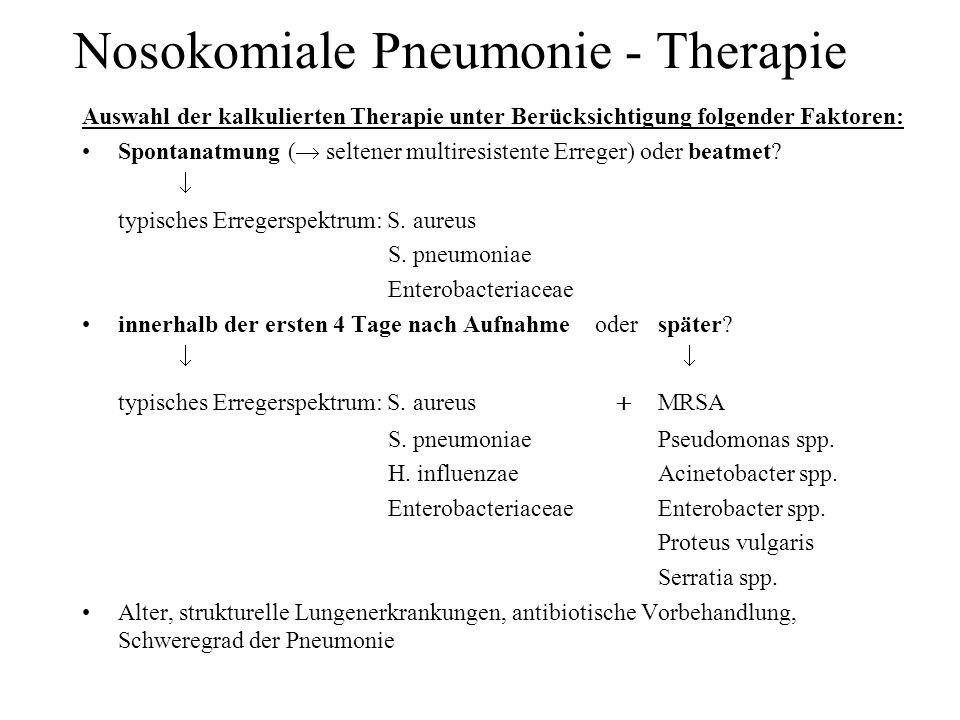 Nosokomiale Pneumonie - Therapie Auswahl der kalkulierten Therapie unter Berücksichtigung folgender Faktoren: Spontanatmung ( seltener multiresistente