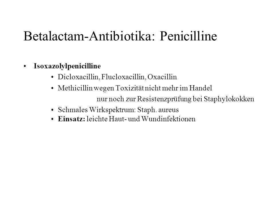 Betalactam-Antibiotika: Penicilline Isoxazolylpenicilline Dicloxacillin, Flucloxacillin, Oxacillin Methicillin wegen Toxizität nicht mehr im Handel nu
