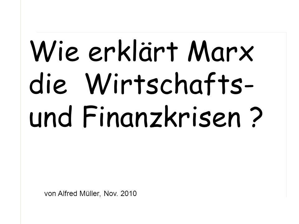 Wie erklärt Marx die Wirtschafts- und Finanzkrisen ? von Alfred Müller, Nov. 2010