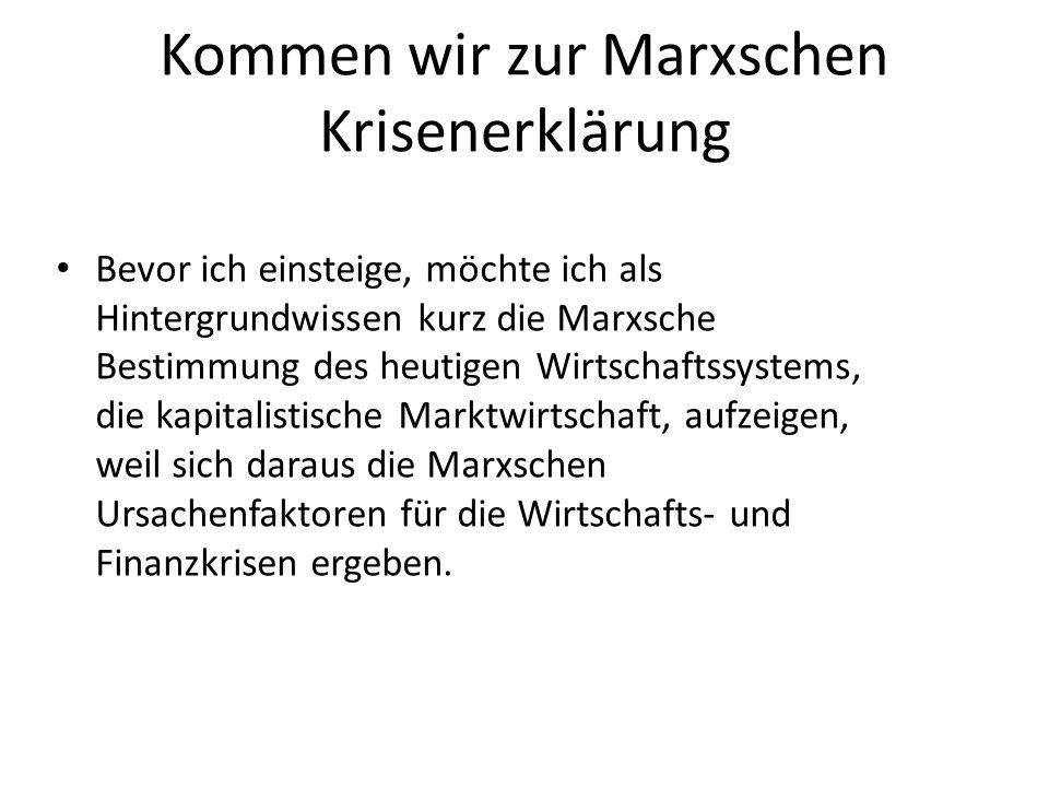Kommen wir zur Marxschen Krisenerklärung Bevor ich einsteige, möchte ich als Hintergrundwissen kurz die Marxsche Bestimmung des heutigen Wirtschaftssy