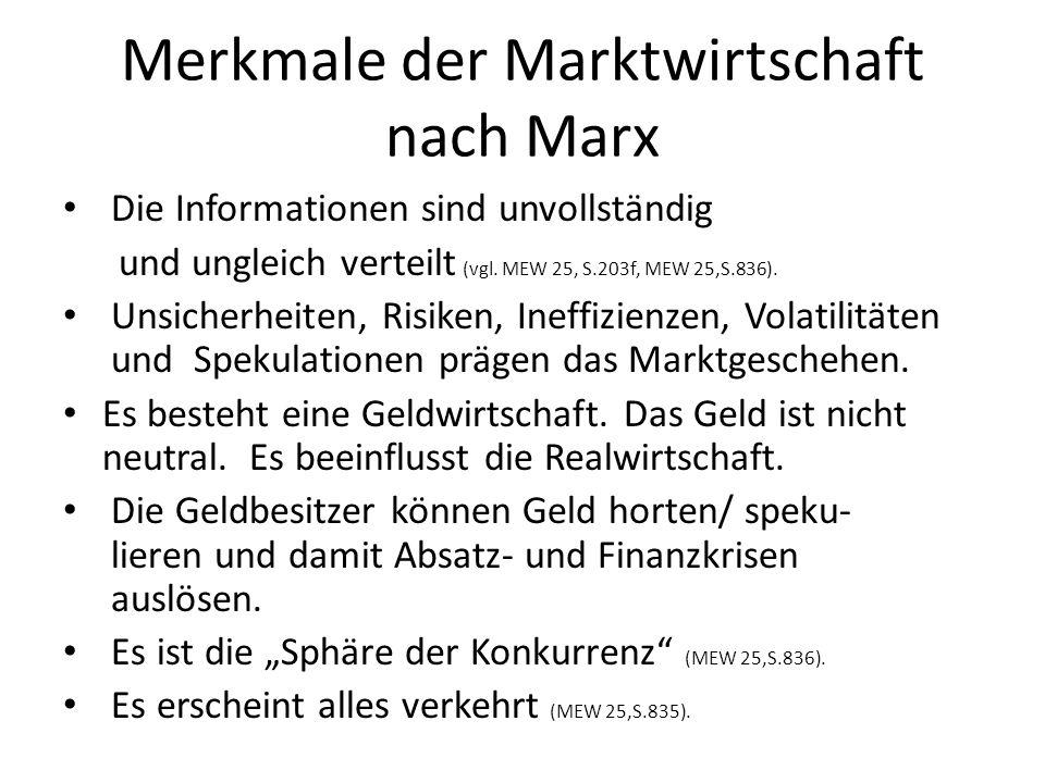 Merkmale der Marktwirtschaft nach Marx Die Informationen sind unvollständig und ungleich verteilt (vgl. MEW 25, S.203f, MEW 25,S.836). Unsicherheiten,