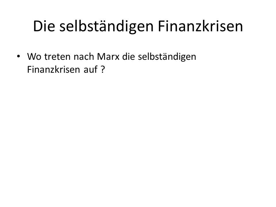 Die selbständigen Finanzkrisen Wo treten nach Marx die selbständigen Finanzkrisen auf ?