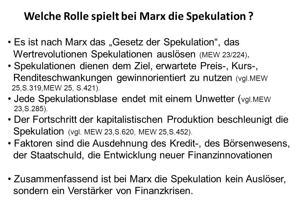 Welche Rolle spielt bei Marx die Spekulation ? Es ist nach Marx das Gesetz der Spekulation, das Wertrevolutionen Spekulationen auslösen (MEW 23/224).