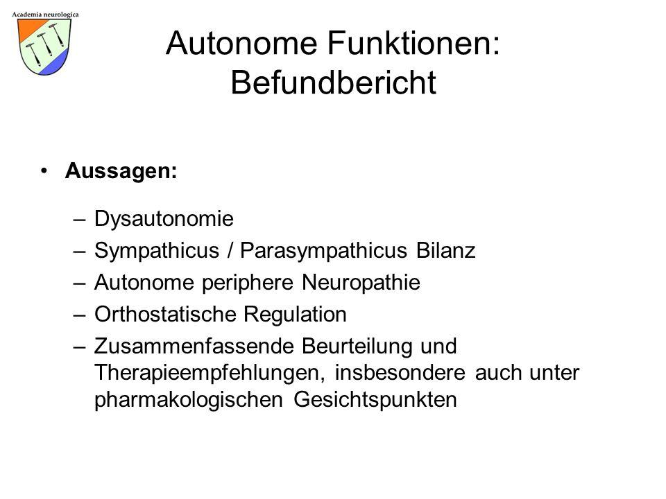 Autonome Funktionen: Befundbericht Aussagen: –Dysautonomie –Sympathicus / Parasympathicus Bilanz –Autonome periphere Neuropathie –Orthostatische Regul
