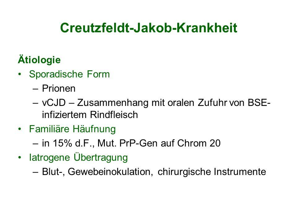 Creutzfeldt-Jakob-Krankheit Ätiologie Sporadische Form –Prionen –vCJD – Zusammenhang mit oralen Zufuhr von BSE- infiziertem Rindfleisch Familiäre Häuf