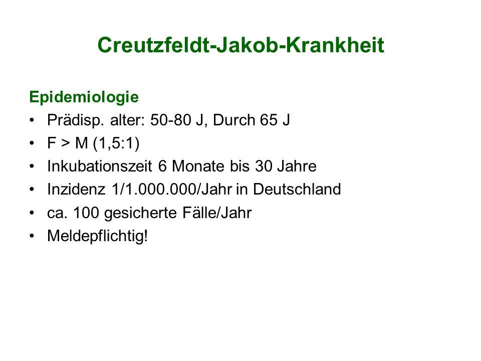 Creutzfeldt-Jakob-Krankheit Epidemiologie Prädisp. alter: 50-80 J, Durch 65 J F > M (1,5:1) Inkubationszeit 6 Monate bis 30 Jahre Inzidenz 1/1.000.000