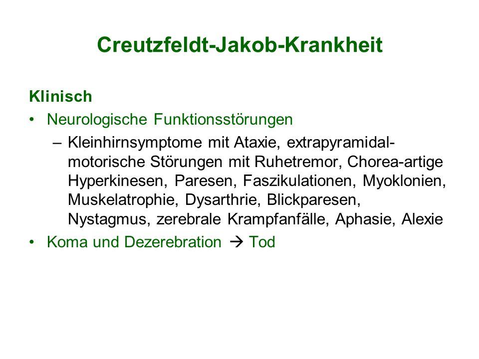 Creutzfeldt-Jakob-Krankheit Klinisch Neurologische Funktionsstörungen –Kleinhirnsymptome mit Ataxie, extrapyramidal- motorische Störungen mit Ruhetrem