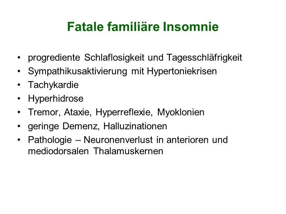 Fatale familiäre Insomnie progrediente Schlaflosigkeit und Tagesschläfrigkeit Sympathikusaktivierung mit Hypertoniekrisen Tachykardie Hyperhidrose Tre