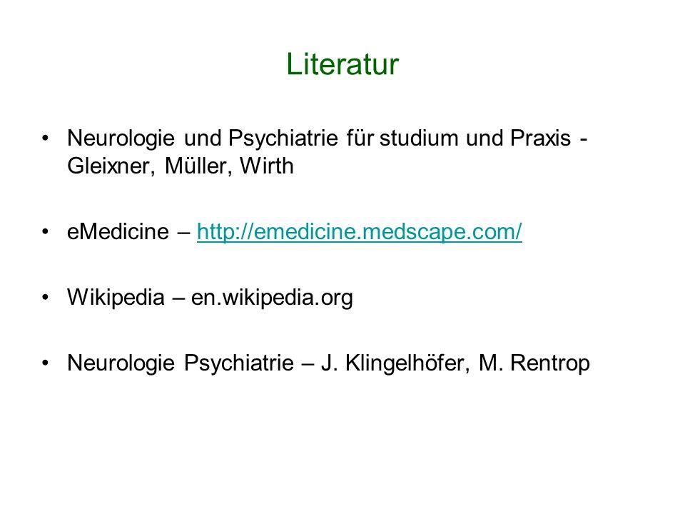 Literatur Neurologie und Psychiatrie für studium und Praxis - Gleixner, Müller, Wirth eMedicine – http://emedicine.medscape.com/http://emedicine.medsc