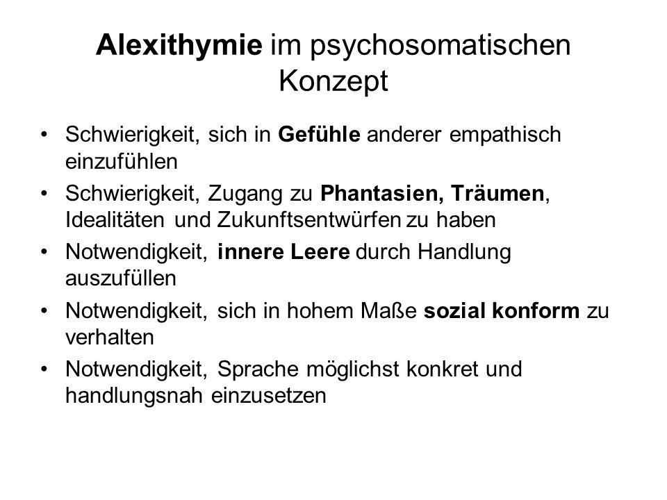 Alexithymie im psychosomatischen Konzept Schwierigkeit, sich in Gefühle anderer empathisch einzufühlen Schwierigkeit, Zugang zu Phantasien, Träumen, I
