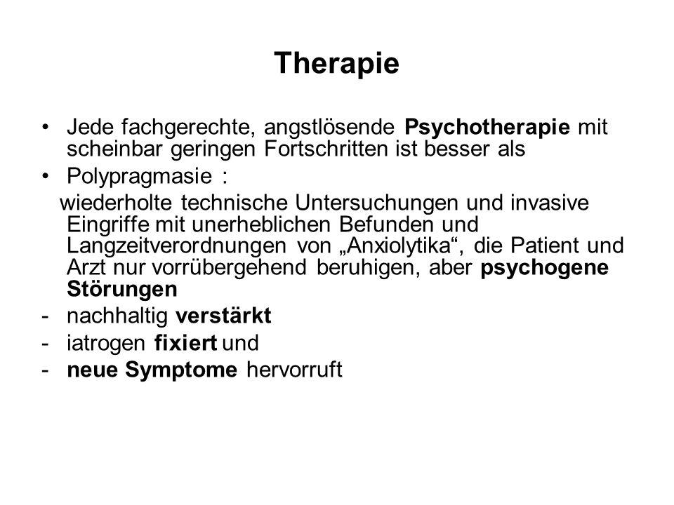 Therapie Jede fachgerechte, angstlösende Psychotherapie mit scheinbar geringen Fortschritten ist besser als Polypragmasie : wiederholte technische Unt